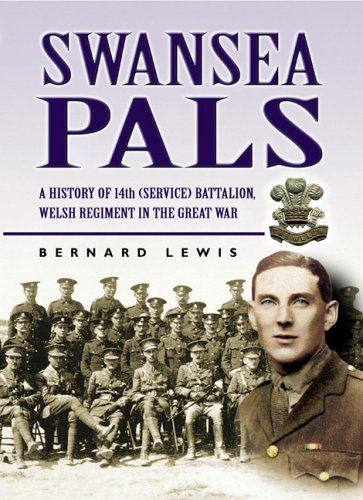Swansea Pals: A History of 14th (Service) Battalion, Welsh Regiment in the Great War: Lewis, ...
