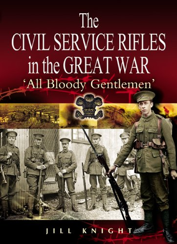 The Civil Service Rifles in the Great War : 'All Bloody Gentlemen'