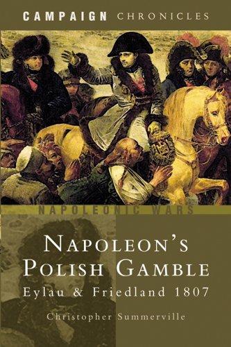 Napoleon's Polish Gamble: Eylau and Friedland 1807 (Campaign Chronicles): Summerville, ...