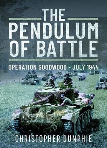 9781844152780: The Pendulum of Battle: Operation Goodwood - July 1944