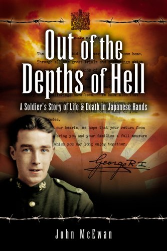 Out of the Depths of Hell: A Soldier's Story of Life And Death in Japanese Hands (184415291X) by John McEwan