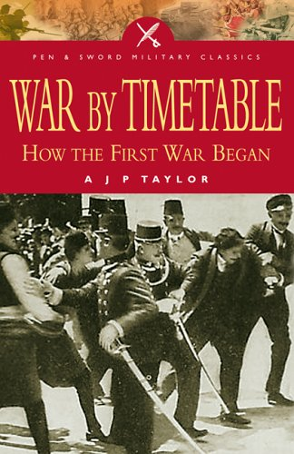 9781844153022: WAR BY TIMETABLE: How the First World War Began (Pen and Sword Military Classics)