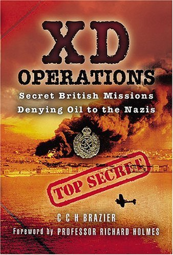 XD Operations. Secret British Missions Denying Oil to the Nazis