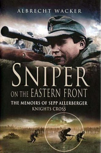 9781844153176: Sniper on the Eastern Front: The Memoirs of Sepp Allerberger, Knight's Cross