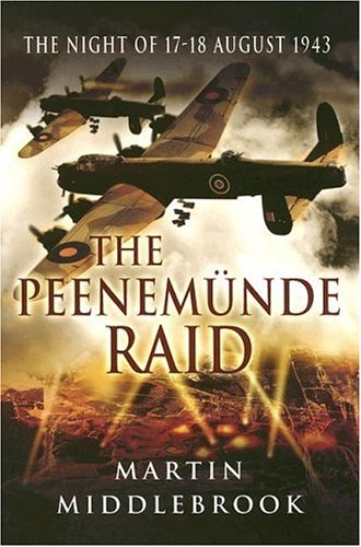 The Peenemunde Raid: The Night of 17-18 August 1943 (Pen & Sword Military): Middlebrook, Martin