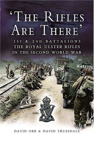 9781844153497: The Rifles Are There: 1st and 2nd Battalions, The Royal Ulster Rifles in the Second World War