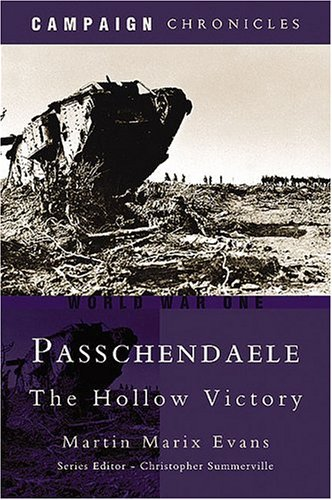 Passchendaele: The Hollow Victory (Campaign Chronicles) (9781844153688) by Martin Marix Evans