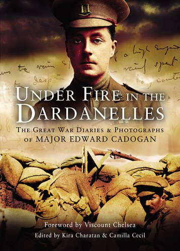 Under Fire in the Dardanelles The Great War Diaries and Photographs of Major Edward Cadogan: ...