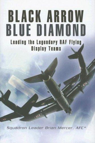 9781844153923: BLACK ARROW BLUE DIAMONDS: Leading the Legendary RAF Flying Display Teams