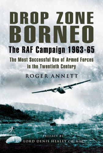 9781844153961: Drop Zone Borneo - The RAF Campaign 1963-65: 'The Most Successful Use of Armed Forces in the Twentieth Century'