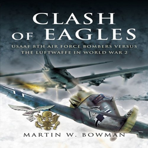Clash of Eagles: USAAF 8th Air Force Bombers versus the Luftwaffe in World War II