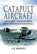 Catapult Aircraft : Seaplanes That Flew from Ships Without Flight Decks
