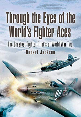 9781844154210: Through the Eyes of the World's Fighter Aces: The Greatest Fighter Pilots of World War Two