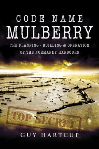 9781844154340: Code Name Mulberry: The Planning Building and Operation of the Normandy Harbours