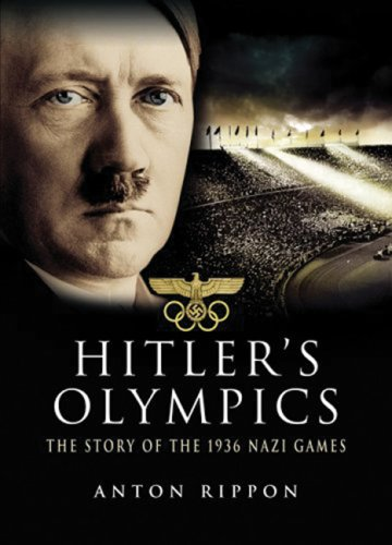 Hitlers Olympics: The Story of the 1936: Anton Rippon