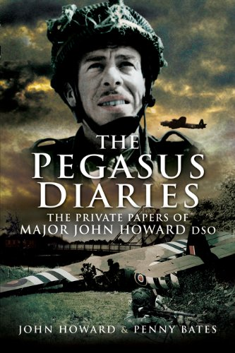 9781844154463: Pegasus Diaries: The Private Papers of Major John Howard DSO