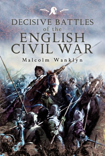 Decisive Battles of the English Civil War: Wanklyn, Malcolm
