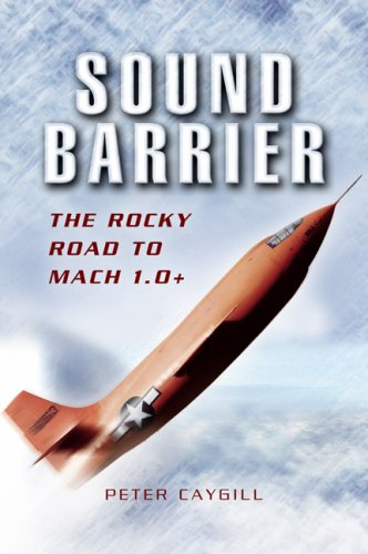 Sound Barrier: The Rocky Road to MACH 1.0+ (1844154564) by Peter Caygill