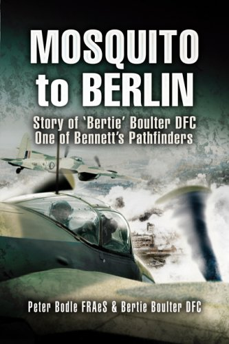Mosquito to Berlin: Story of 'Bertie' Boulter DFC, One of Bennett's Pathfinders (1844154882) by Peter Bodle; Bertie Boulter