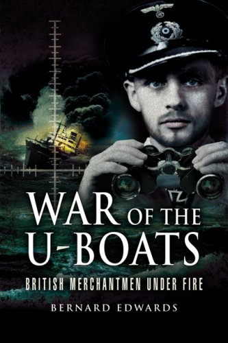 War of the U-Boats: British Merchantmen Under Fire (1844155013) by Edwards, Bernard