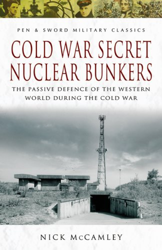 9781844155088: Cold War Secret Nuclear Bunkers: The Passive Defence of the Western World During the Cold War (Pen & Sword Military Classics)
