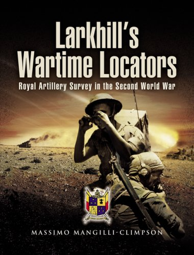 LARKHILL'S WARTIME LOCATORS: Royal Artillery Survey in the Second World War: Massimo ...