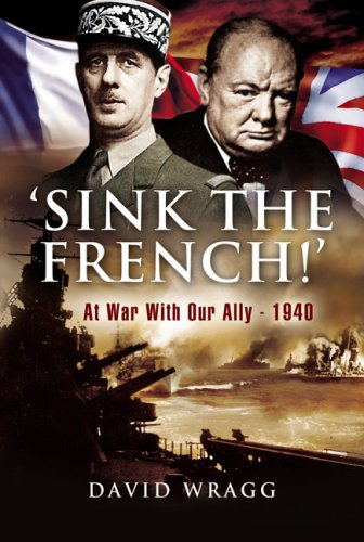 9781844155224: Sink the French!: At War with an Ally, 1940