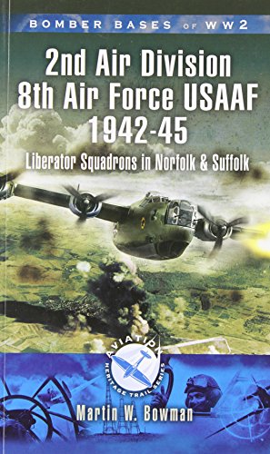 Bomber Bases of World War 2 2nd Air Division 8th Air Force USAAF 1942-45: Liberator Squadrons in ...