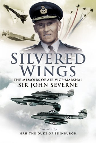 9781844155590: Silvered Wings: The Memoirs of Air Vice-Marshal Sir John Severne KCVO OBE AFC DL