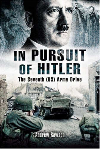 IN PURSUIT OF HITLER: A Battlefield Guide to the Seventh (US) Army Drive (Battleground): Andrew ...
