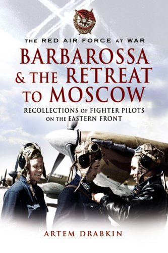 9781844155637: Red Air Force at War Barbarossa and the Retreat to Moscow: Recollections of Soviet Fighter Pilots on the Eastern Front (The Red Air Force at War)
