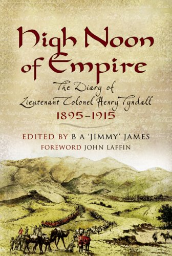 High Noon of Empire: The Diary of Lieutenant Colonel Henry Tyndall 1895-1915 ----EDITOR INSCRIPTION...