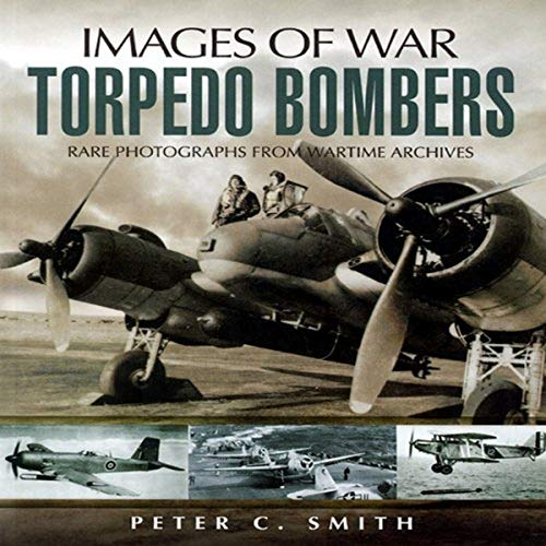 Torpedo Bombers (Images of War) (9781844156078) by Peter C. Smith