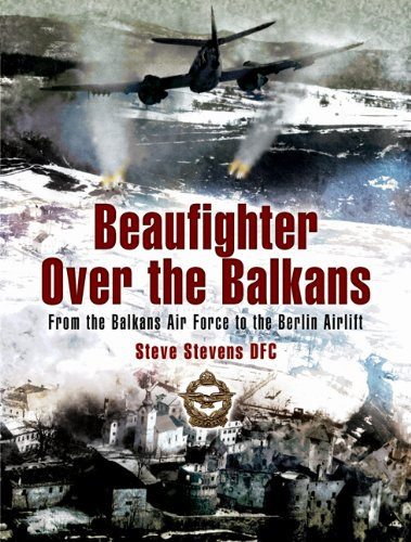 9781844156108: Beaufighter over the Balkans: From the Balkan Air Force to the Berlin Airlift