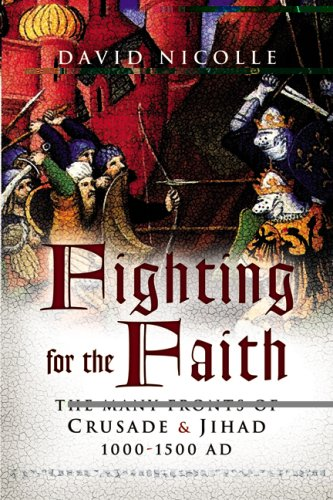 Fighting for the Faith: Crusade and Jihad 1000-1500 AD: David Nicolle