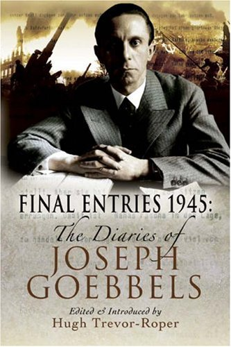9781844156467: Final Entries 1945: The Diaries of Joseph Goebbels
