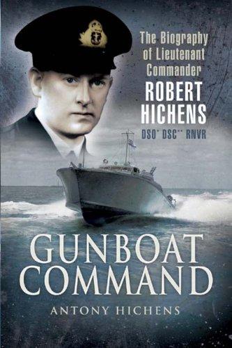 9781844156566: Gunboat Command: The Biography of Lieutenant Commander Robert Hichens DSO* DSC** RNVR
