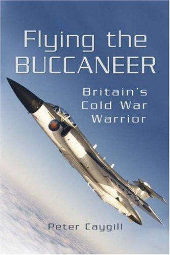 9781844156696: Flying the Buccaneer: Britain's Cold War Warrior