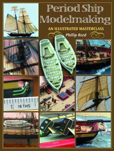 Period Ship Modelmaking: An Illustrated Masterclass (1844156966) by Phillip Reed