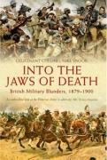 Into the Jaws of Death British Military Blunders, 1879-1900: Lieutenant Colonel Mike Snook