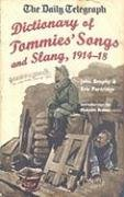 The Daily Telegraph Dictionary of Tommies' Songs and Slang, 1914 - 18: John Brophy and Eric ...