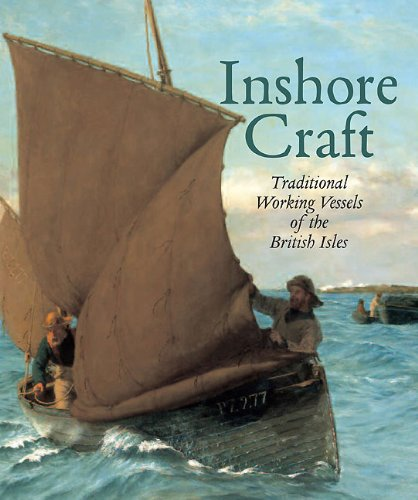 Inshore Craft: Traditional Working Vessels of the British Isles: Greenhill, Basil, Mannering, ...
