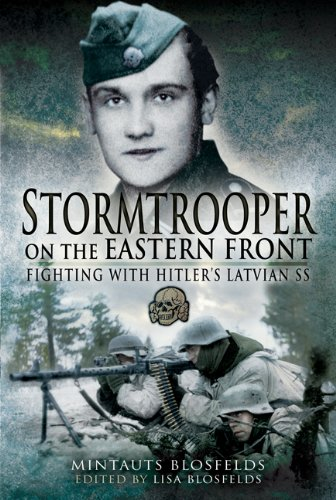 Stormtrooper on the Eastern Front: Fighting with Hitler's Latvian SS: Blosfelds, Mintauts