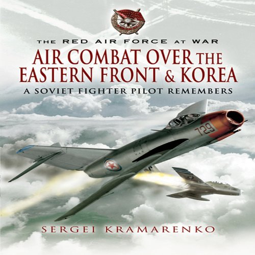 9781844157358: Air Combat over the Eastern Front and Korea: A Soviet Fighter Pilot Remembers (The Red Air Force at War)