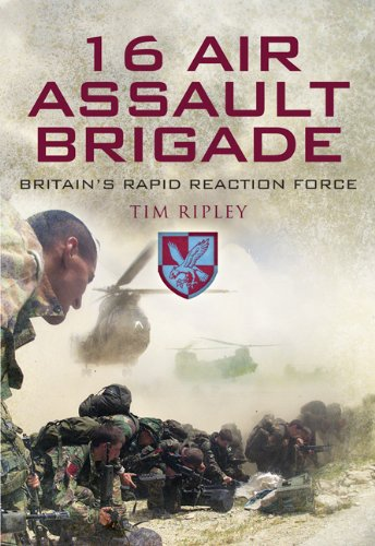 16 Air Assault Brigade: The History of Britain's Rapid Reaction Force: RIPLEY, TIM