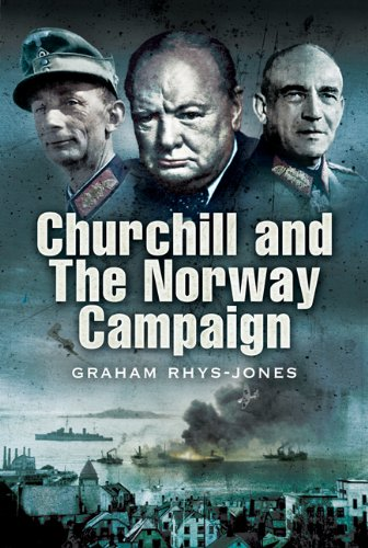 Churchill and the Norway Campaign 1940: Rhys-Jones, Graham