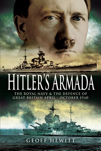 Hitler's Armada: The Royal Navy and the Defence of Great Britain April - October 1940: Geoff ...