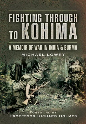 9781844158027: Fighting Through to Kohima: A Memoir of War in India and Burma