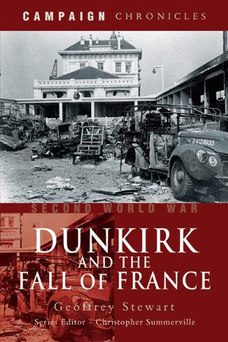 DUNKIRK AND THE FALL OF FRANCE (Campaign: Stewart, Geoffrey, ,