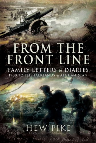 From the Frontline: Family Letters and Diaries: 1900 to the Falklands and Afghanistan: Pike, Hew